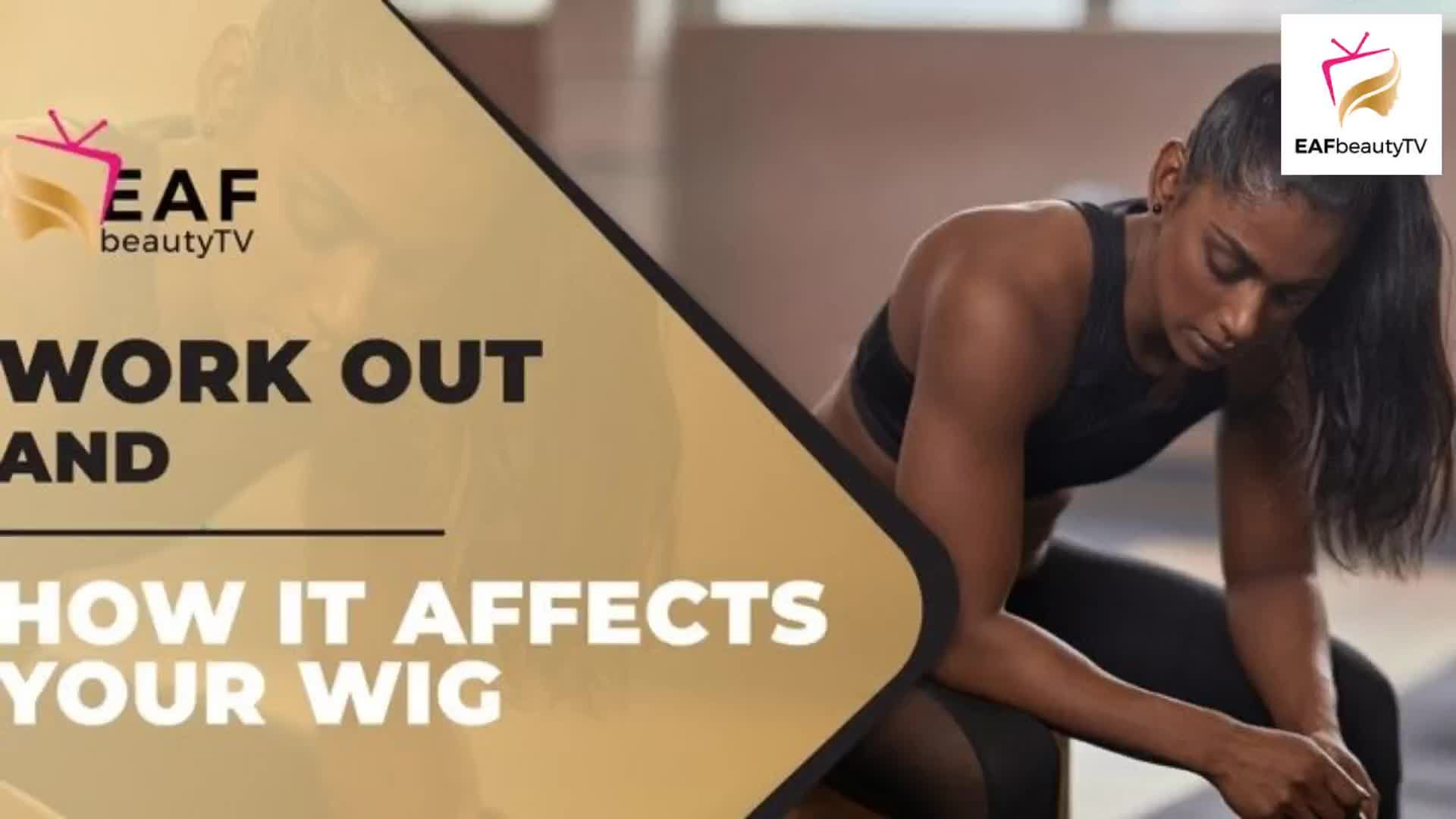 Work out and how it affects your wig