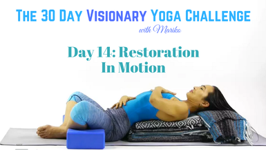 VISIONARY YOGA TV -  PREVIEW: Day 14 of The 30 Day Visionary Yoga Challenge: Restoration in Motion