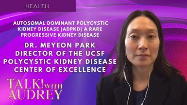 TALK! with AUDREY - Dr. Meyeon Park –  Autosomal Dominant Polycystic Kidney Disease (ADPKD) A Rare Progressive Kidney Disease