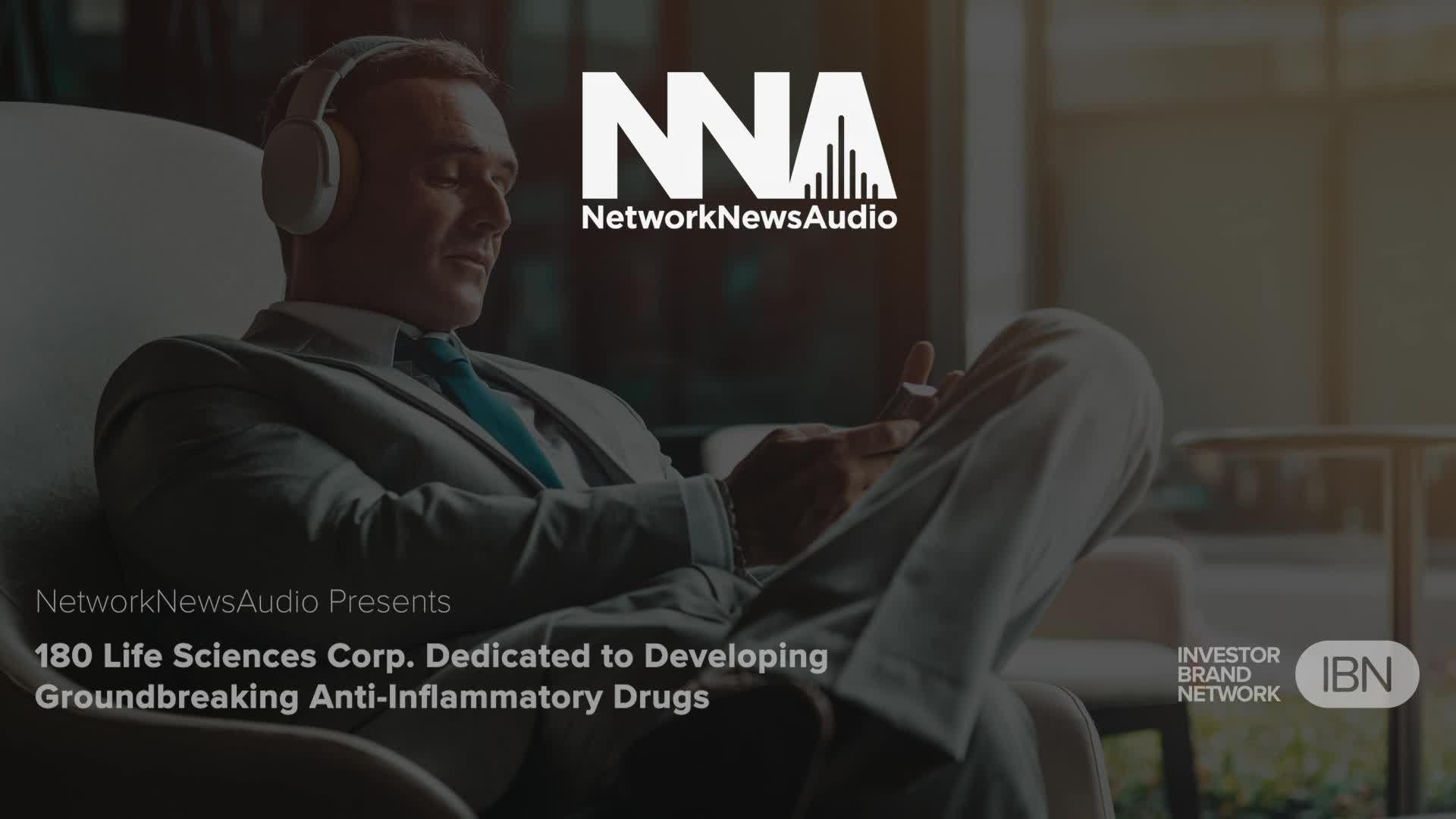 NetworkNewsAudio News-180 Life Sciences Corp. Dedicated to Developing Groundbreaking Anti-Inflammatory Drugs