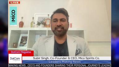 Subir Singh, Co-Founder & CEO, Mico Spirits Co, A DotCom Magazine Exclusive Interview