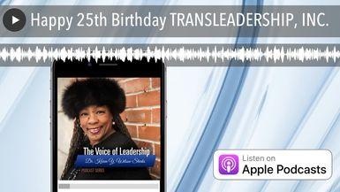 Happy 25th Birthday TRANSLEADERSHIP, INC.