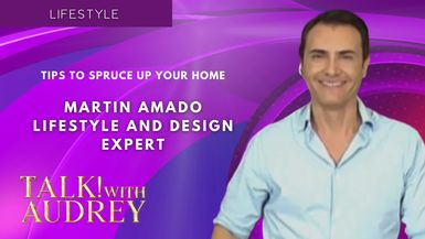TALK! with AUDREY – Martin Amado - Tips to Spruce Up Your Home