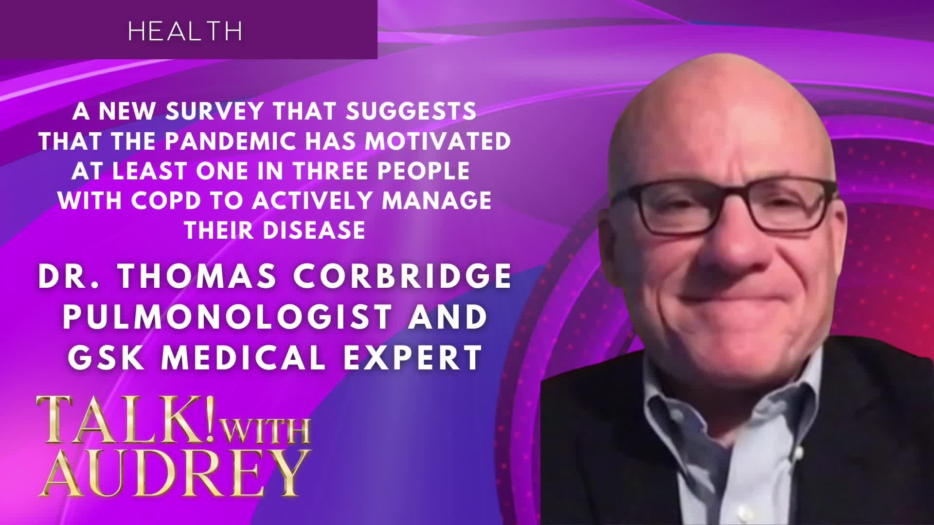 TALK! with AUDREY - Dr. Thomas Corbridge - A New Survey That Suggests That The Pandemic has Motivated at Least One in Three People with COPD to Actively Manage their Disease