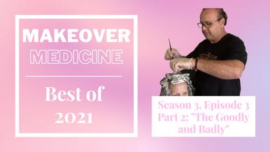 "Makeover Medicine Season 3, Episode 3 part 2 ""The Goodly and Badly"""