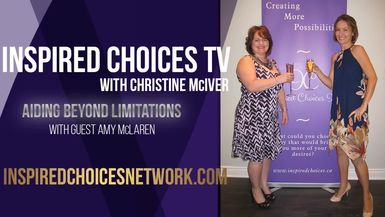 Inspired Choices with Christine McIver - Aiding Beyond Limitations Guest Amy McLaren