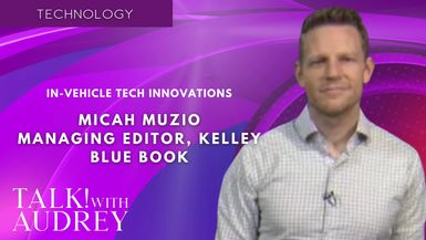 TALK! with AUDREY - Micah Muzio, Managing Editor, Kelley Blue Book - In-Vehicle Tech Innovations