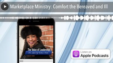 Marketplace Ministry: Comfort the Bereaved and Ill