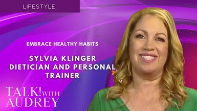 TALK! with AUDREY - Sylvia Klinger, Dietician and Personal Trainer - Embrace Healthy Habits