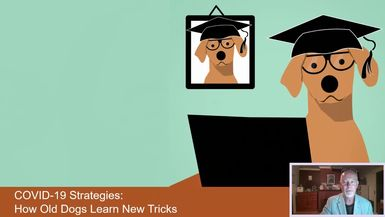COVID-19 Strategies: Part 4 - How Old Dogs Learn New Tricks