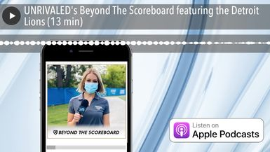 UNRIVALED's Beyond The Scoreboard featuring the Detroit Lions (13 min)