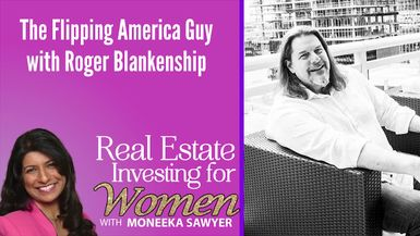 The Flipping America Guy with Roger Blankenship – REAL ESTATE INVESTING FOR WOMEN TIPS