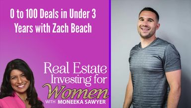 0 to 100 Deals in Under 3 Years with Zach Beach - REAL ESTATE INVESTING FOR WOMEN