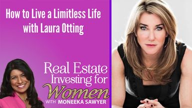 How to Live a Limitless Life with Laura Gassner Otting - REAL ESTATE INVESTING FOR WOMEN