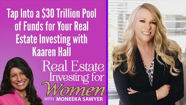 Tap Into a $30 Trillion Pool of Funds for Your Real Estate Investing with Kaaren Hall - REAL ESTATE INVESTING FOR WOMEN
