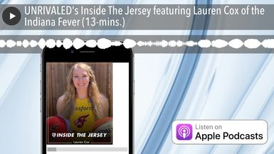 UNRIVALED's Inside The Jersey featuring Lauren Cox of the Indiana Fever (13-mins.)