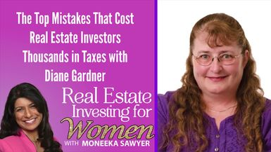 The Top Mistakes That Cost Real Estate Investors Thousands in Taxes with Diane Gardner - REAL ESTATE INVESTING FOR WOMEN TIPS