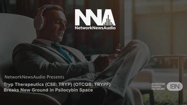 NetworkNewsAudio News-Tryp Therapeutics Inc. (CSE: TRYP) (OTCQB: TRYPF) Breaks New Ground in Psilocybin Space