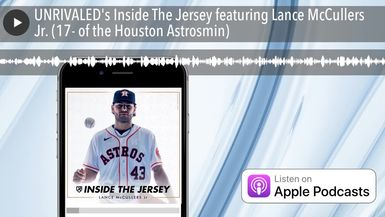 UNRIVALED's Inside The Jersey featuring Lance McCullers Jr. (17- of the Houston Astrosmin)