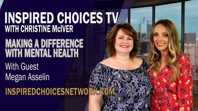 Inspired Choices with Christine McIver - Making A Difference With Mental Health Guest Megan Asselin