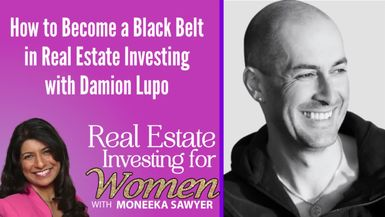 How to Become a Black Belt in Real Estate Investing with Damion Lupo - REAL ESTATE INVESTING FOR WOMEN