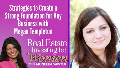 Strategies to Create a Strong Foundation for Any Business with Megan Templeton - REAL ESTATE INVESTING FOR WOMEN