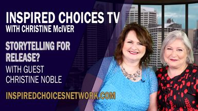 Inspired Choices with Christine McIver - Storytelling For Release Guest Christine Noble