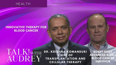 TALK! with AUDREY - Dr. Krishna Komanduri – Innovative Therapy for Blood Cancer
