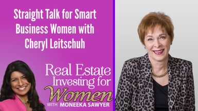 Straight Talk for Smart Business Women with Cheryl Leitschuh - REAL ESTATE INVESTING FOR WOMEN