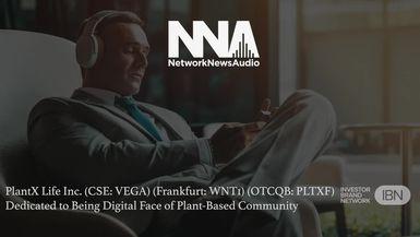 NetworkNewsAudio News-PlantX Life Inc. (CSE: VEGA) (Frankfurt: WNT1) (OTCQB: PLTXF) Dedicated to Being Digital Face of Plant-Based Community