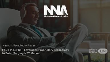 NetworkNewsAudio News-FACT Inc. (FCTI) Leverages Proprietary Technology to Enter Surging NFT MarketMarket