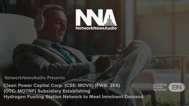 NetworkNewsAudio News-Clean Power Capital (MOTNF) Subsidiary Establishing Hydrogen Fueling Station Network to Meet Imminent Demand