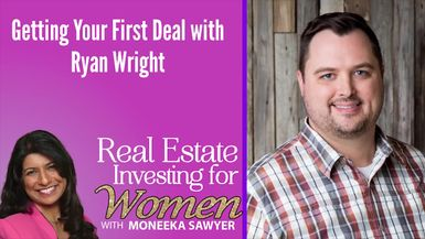 Getting Your First Deal with Ryan Wright - REAL ESTATE INVESTING FOR WOMEN