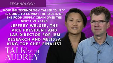 """TALK! with AUDREY - Jeffrey Welser, The Vice President and Lab Director for IBM Research and Melissa King, Top Chef Finalist - How IBM Technology Called """"5 in 5"""" Is Going to Combat the Faults of the Food Supply Chain Over the Next Five Years"""