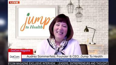 Audrey Sommerfeld, Founder & CEO, Jump To Health, A DotCom Magazine Exclusive Video Interview