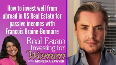How to Invest from Abroad in US Real Estate for Passive Income with Francois Braine-Bonnaire - REAL ESTATE INVESTING FOR WOMEN