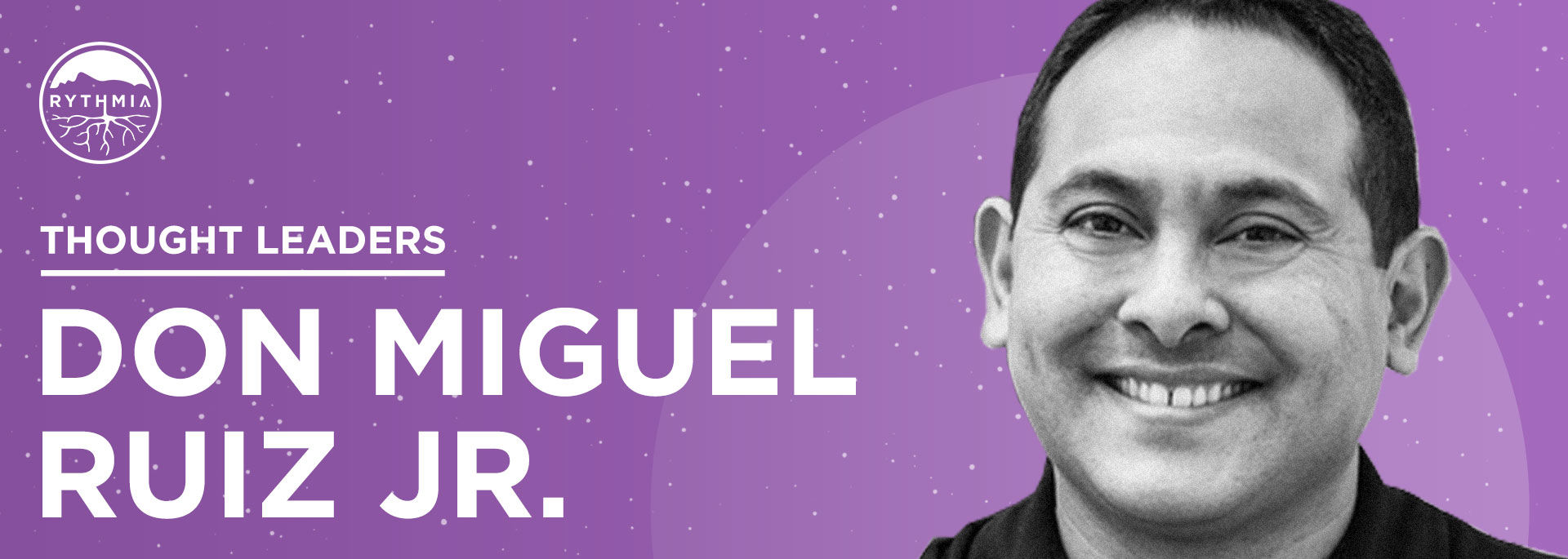 Thought Leaders : Don Miguel Ruiz Jr