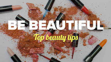 BE Beautiful - Top beauty tips