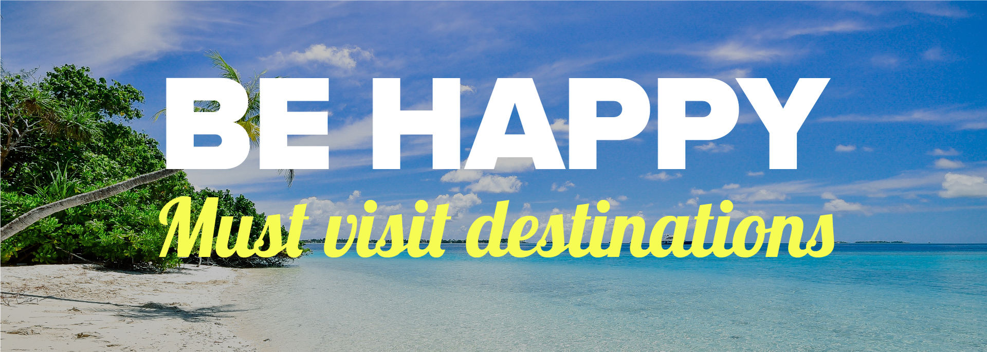 BE Happy - Must visit destinations