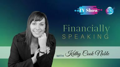 Financially Speaking with Kathy Cook Noble