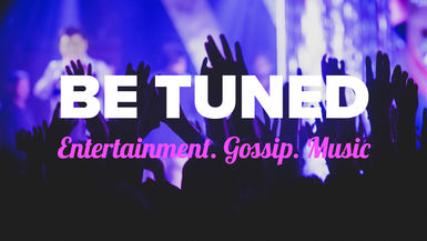 BE Tuned – Entertainment. Gossip. Music