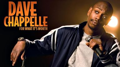 Dave Chappelle  For What It's Worth