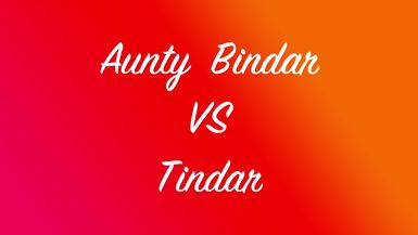 Aunty Bindar Vs Tindar