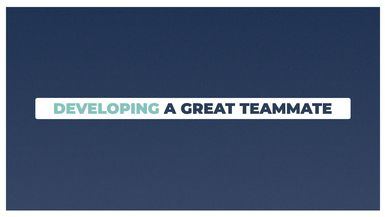 Developing a Great Teammate