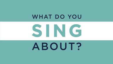 What Do You Sing About?