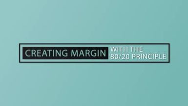 Creating Margin with the 80:20 Principle