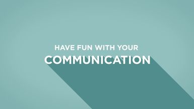 Have Fun with Your Communication
