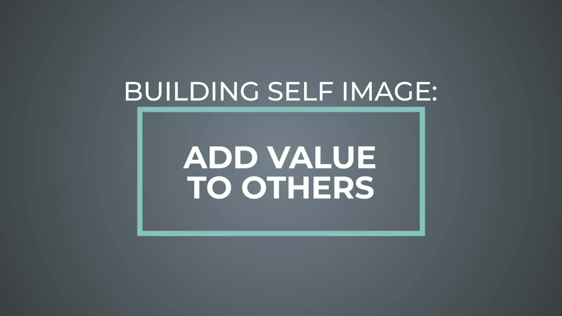 Building Self Image Add Value to Others