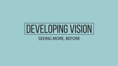Developing Vision - Seeing More, Before