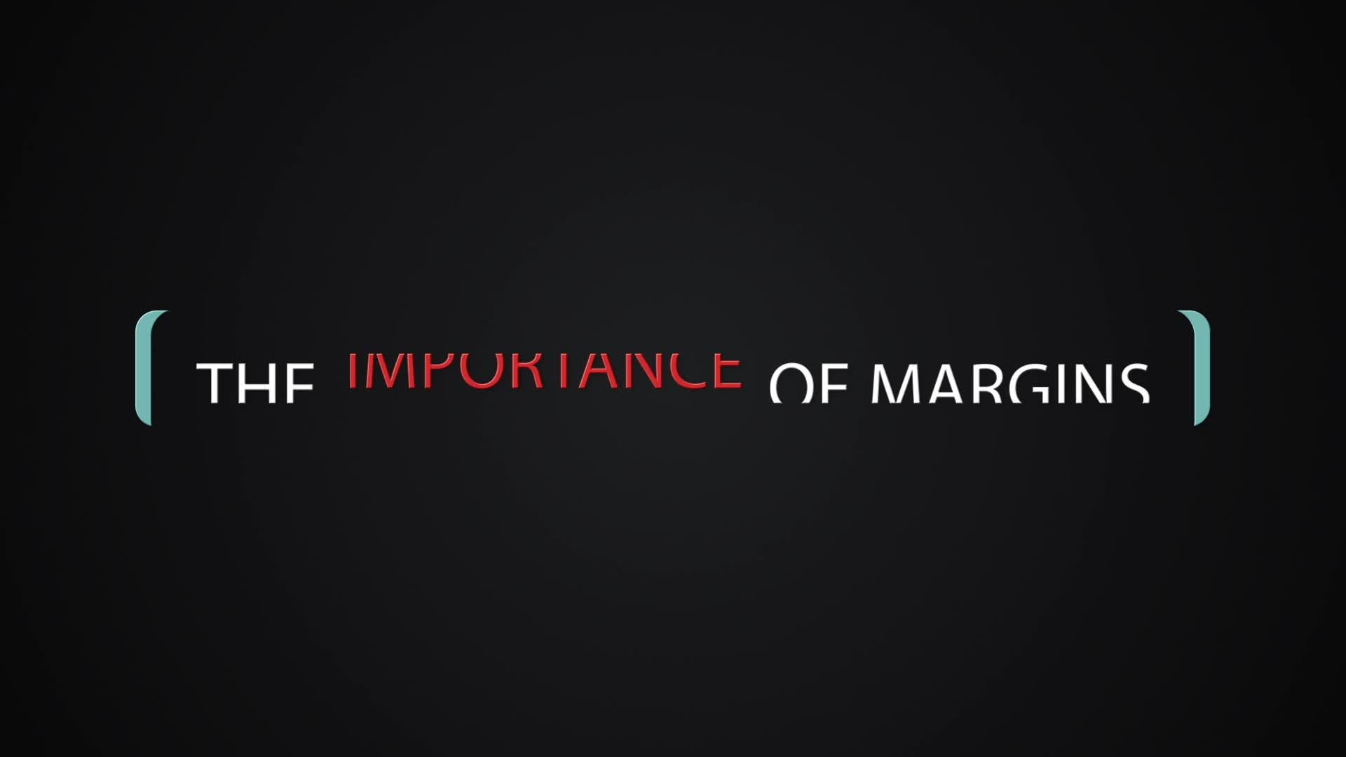 The Importance of Margins